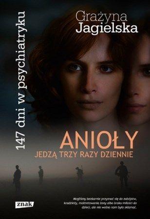 """Grażyna Jagielska, """"Anioły jedzą trzy razy dziennie: 147 dni w psychiatryku"""", Znak, Kraków 2014. 220 stron"""