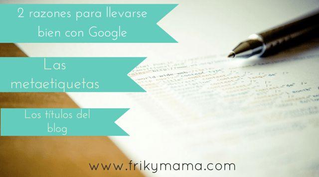 2 acciones para llevarte bien con Google: Las Metatags y optimizar títulos del blog