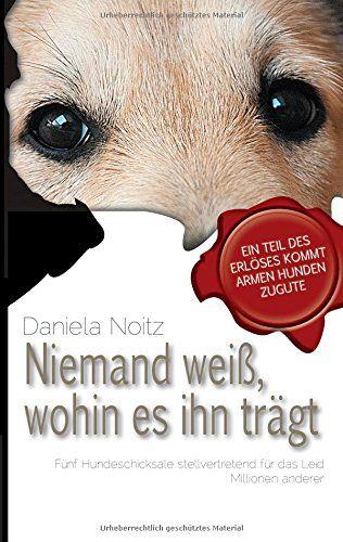 Niemand weiß wohin es ihn trägt: Fünf Hundeschicksale stellvertretend für das Leid Millionen anderer von Daniela Noitz http://www.amazon.de/dp/3739201037/ref=cm_sw_r_pi_dp_9WzUwb1C25EXM