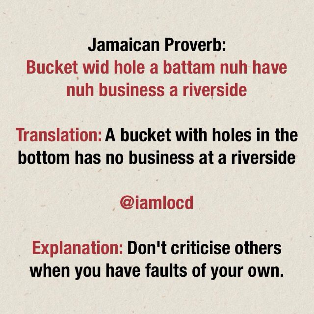 Bucket wid hole a battam nuh have nuh business a riva side. Jamaican Proverb, Jamaican sayings