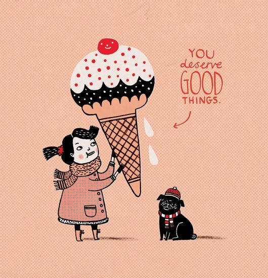 'You deserve GOOD things' by Gemma Correll: Good Things, Icecream Positive, Illustration, Gemmacorrel, Pugs, Note Cards, Gemma Correl, You Deserve, Ice Cream Cones