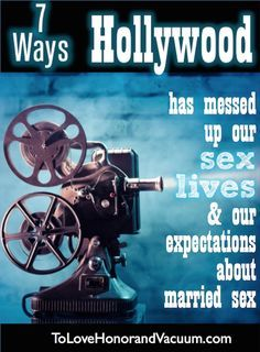 Has sex in your marriage been messed up by Hollywood? Chances are it has! Here are 7 ways Hollywood changes our expectations about sex--and hurts our marriage!