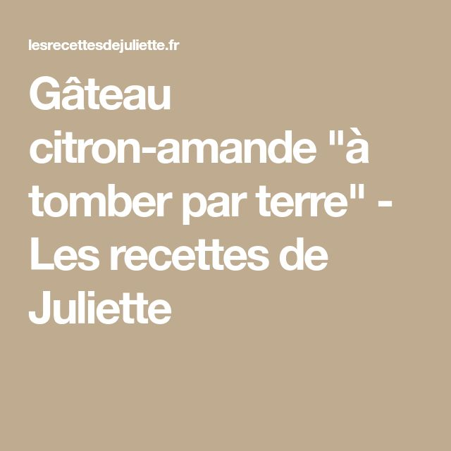 """Gâteau citron-amande """"à tomber par terre"""" - Les recettes de Juliette"""