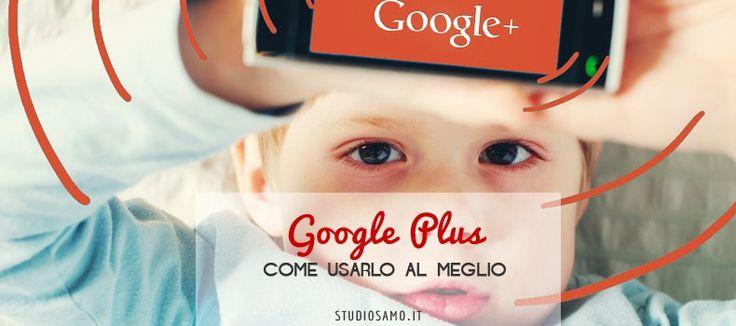 Come usare al meglio Google Plus per il tuo Brand
