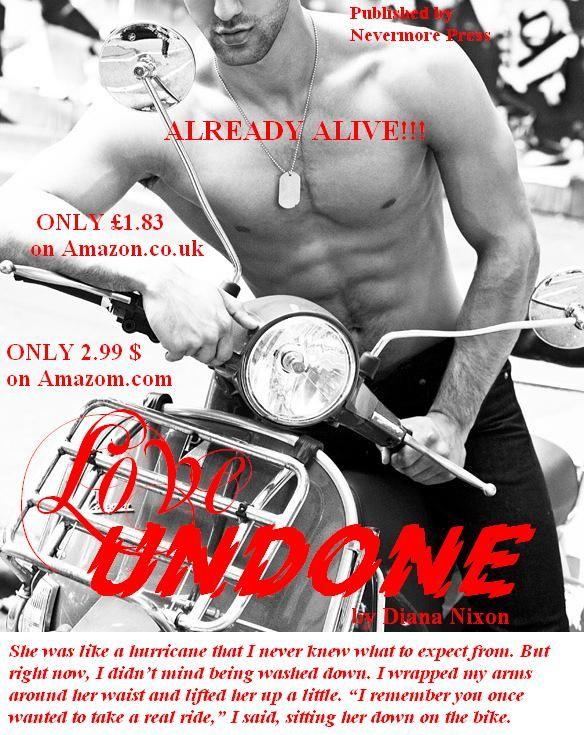 #LOVE_UNDONE ALREADY ALIVE!!! :) Hurry to grab a copy!  ONLY 2.99 $ on Amazom.com: http://www.amazon.com/Love-Undone-Diana-Nixon-ebook/dp/B00KQ1CQV4/ref=sr_1_1?s=digital-text&ie=UTF8&qid=1401789933&sr=1-1&keywords=love+undone+diana+nixon  ONLY £1.83 on Amazon.co.uk: http://www.amazon.co.uk/Love-Undone-Diana-Nixon-ebook/dp/B00KQ1CQV4/ref=sr_1_1?ie=UTF8&qid=1401790005&sr=8-1&keywords=love+undone+by+diana+nixon
