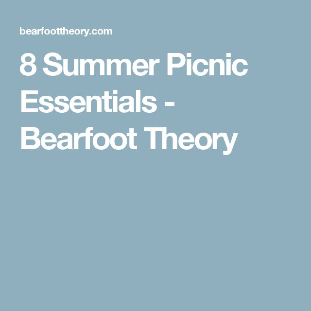 8 Summer Picnic Essentials - Bearfoot Theory