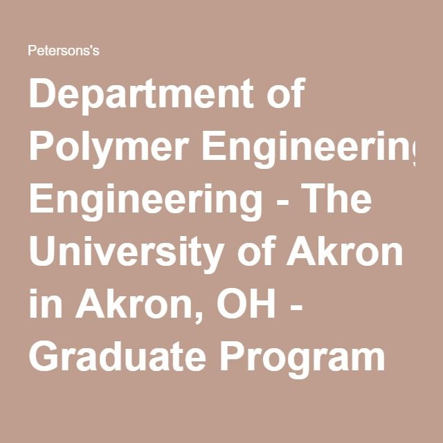 Department of Polymer Engineering - The University of Akron in Akron, OH - Graduate Program Information at Petersons.com