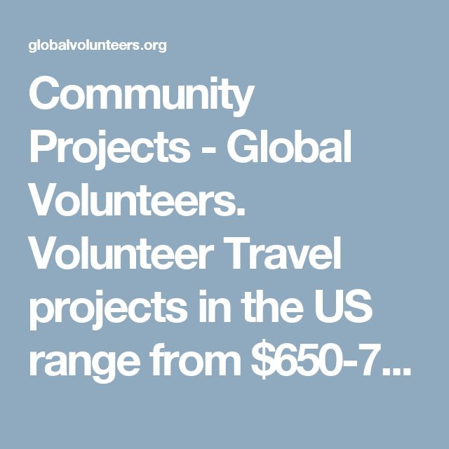 Community Projects - Global Volunteers. Volunteer Travel projects in the US range from $650-750, excluding airfare.