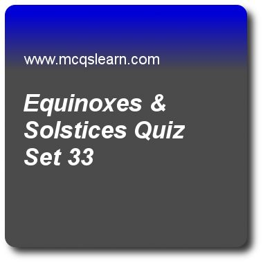 Equinoxes & Solstices Quizzes:   general knowledge Quiz 33 Questions and Answers - Practice GK quizzes based questions and answers to study equinoxes & solstices quiz with answers. Practice MCQs to test learning on equinoxes and solstices, johannes hans danniel jensen, uranus facts, charles darwin, pacific ocean map quizzes. Online equinoxes & solstices worksheets has study guide as march equinox or spring equinox is also known as the, answer key with answers as first equinox of year…