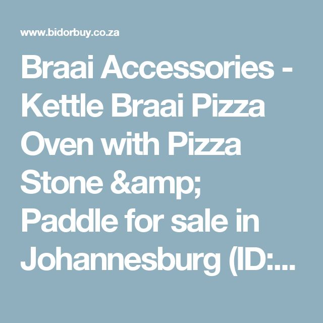 Braai Accessories - Kettle Braai Pizza Oven with Pizza Stone & Paddle for sale in Johannesburg (ID:268013047)