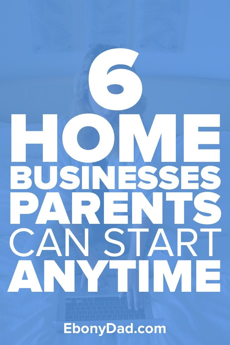 6 Home Businesses Parents Can Start Anytime