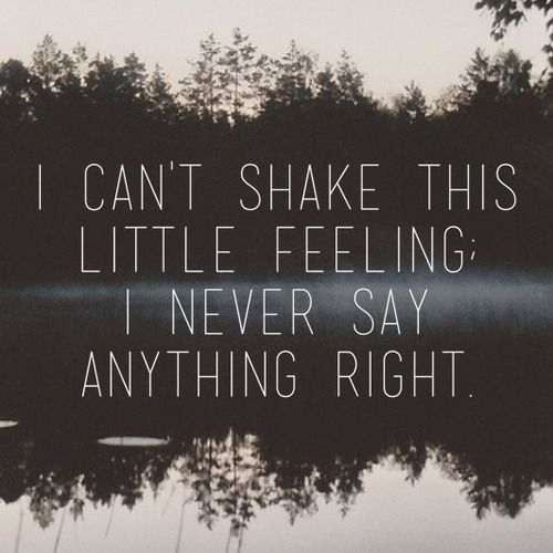 I can't shake this little feeling I never say anything right - Brand New (Degausser)