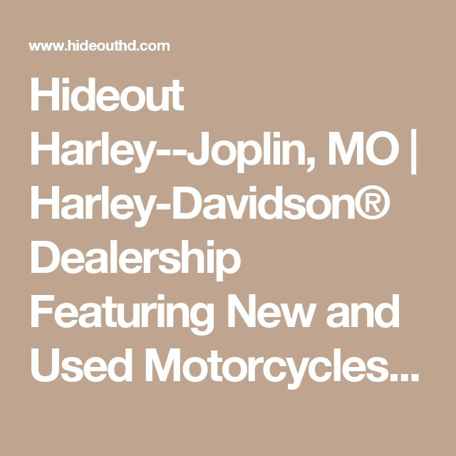 Hideout Harley--Joplin, MO | Harley-Davidson® Dealership Featuring New and Used Motorcycles, Parts and Service