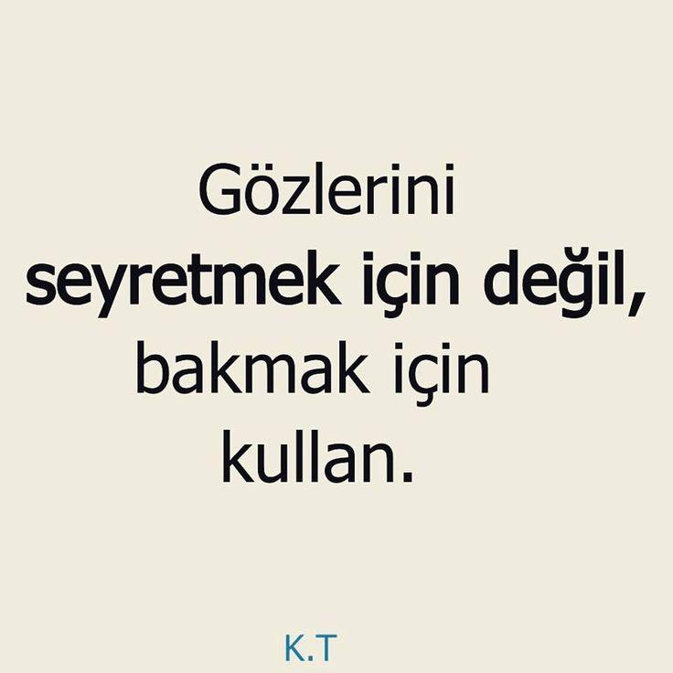 Gözlerini seyretmek için değil, bakmak için kullan.   - Kahraman Tazeoğlu / Bukre