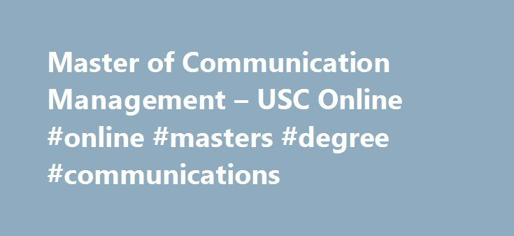 Master of Communication Management – USC Online #online #masters #degree #communications http://apartment.remmont.com/master-of-communication-management-usc-online-online-masters-degree-communications/  # Master of Communication Management USC Annenberg School for Communication Journalism The Master of Communication Management (MCM) program serves busy professionals who want to become transformative leaders, drive innovation, and positively affect global business communication. Beginning…