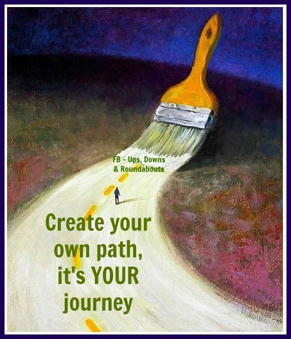 Create Your Own Path, It's YOUR Journey