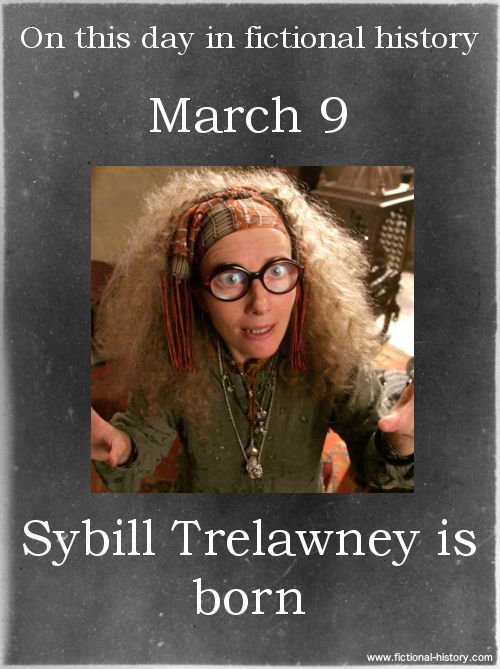 Harry Potter Series (Source) Name: Sybill Trelawney Birthdate: March 9 Sun Sign: Pisces