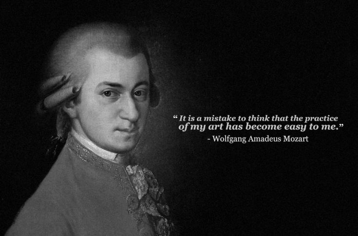 "Wolfgang Amadeus Mozart quote - ""It is a mistake to think that the practice of my art has become easy to me."""