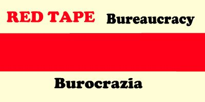 Red Tape: Government paperwork and procedures that are slow and difficult. Stems from an 18th-century British practice of binding official papers with a red tape. bureaucratic = burocratico bureaucrat = burocrate