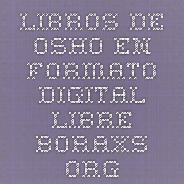 LIBROS DE OSHO EN FORMATO DIGITAL LIBRE - Boraxs ORG