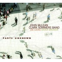 John McLean / Clark Sommers Band: Parts Unknown jazz review by Dan Bilawsky, published on May 6, 2017. Find thousands reviews at All About Jazz!