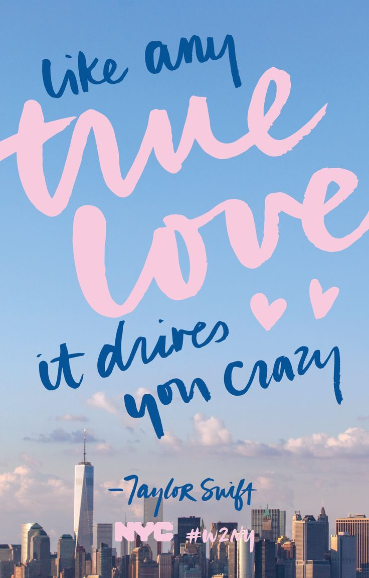 "like any true love it drives you crazy —Taylor Swift ""Wel e to New"