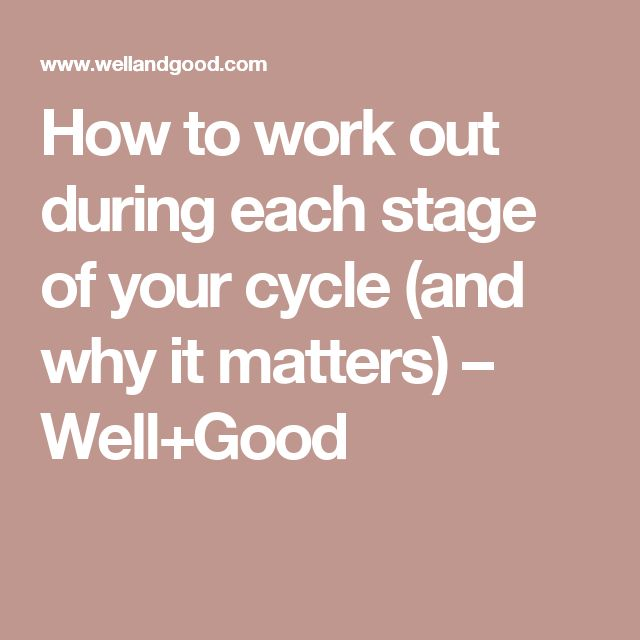 How to work out during each stage of your cycle (and why it matters) – Well+Good