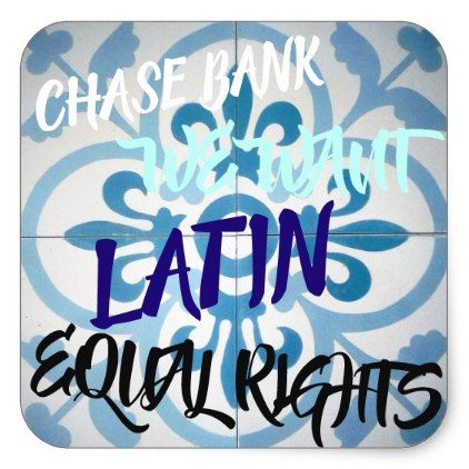 """""""CHASE BANK WE WANT LATIN EQUAL RIGHTS"""" STICKER - craft supplies diy custom design supply special"""