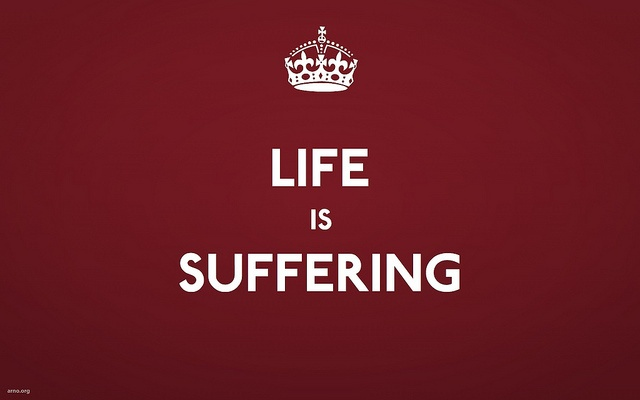 Samsara, Life is suffering, but we only know of suffering because its opposite: Happiness.