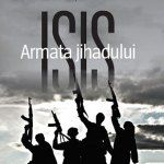 La Editura Corint a apărut recent cartea ISIS. Armata jihadului, de Michael Weiss și Hassan Hassan, o carte nu doar interesantă, ci și una care explică extrem de bine care sunt mecanismele prin care ISIS reușește să fie cea mai de temut organizație teroristă din lume.