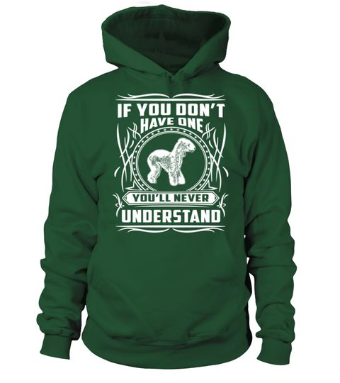 # Have-one-Bedlington-Terrier .  If you dont have one Bedlington Terrier, Youll never understand!Bedlington Terriers, Bedlington Terrier Sweater, Bedlington Terrier Hoodie, Bedlington Terrier Long Sleeve, Bedlington Terrier Lover