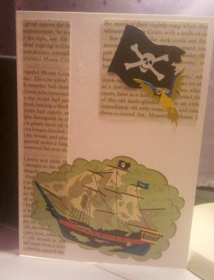 A simple, but cute pirate-themed card I made for someone's birthday. The re-used book pages amost make you feel as if you're in a story!!