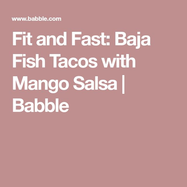 Fit and Fast: Baja Fish Tacos with Mango Salsa | Babble