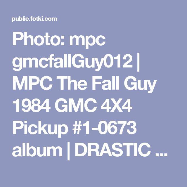 Photo: mpc gmcfallGuy012 | MPC The Fall Guy 1984 GMC 4X4 Pickup #1-0673 album | DRASTIC PLASTICS MODEL CAR CLUB