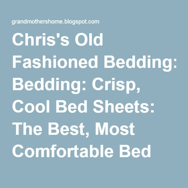 chrisu0027s old fashioned bedding crisp cool bed sheets the best most comfortable