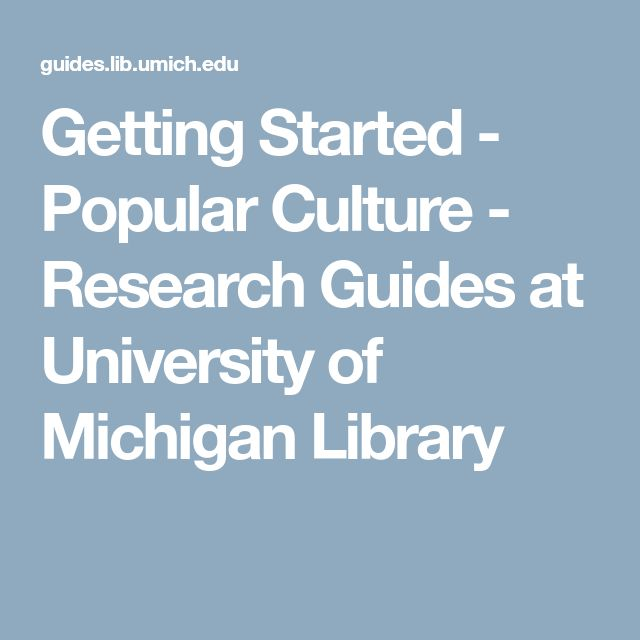 Getting Started - Popular Culture - Research Guides at University of Michigan Library