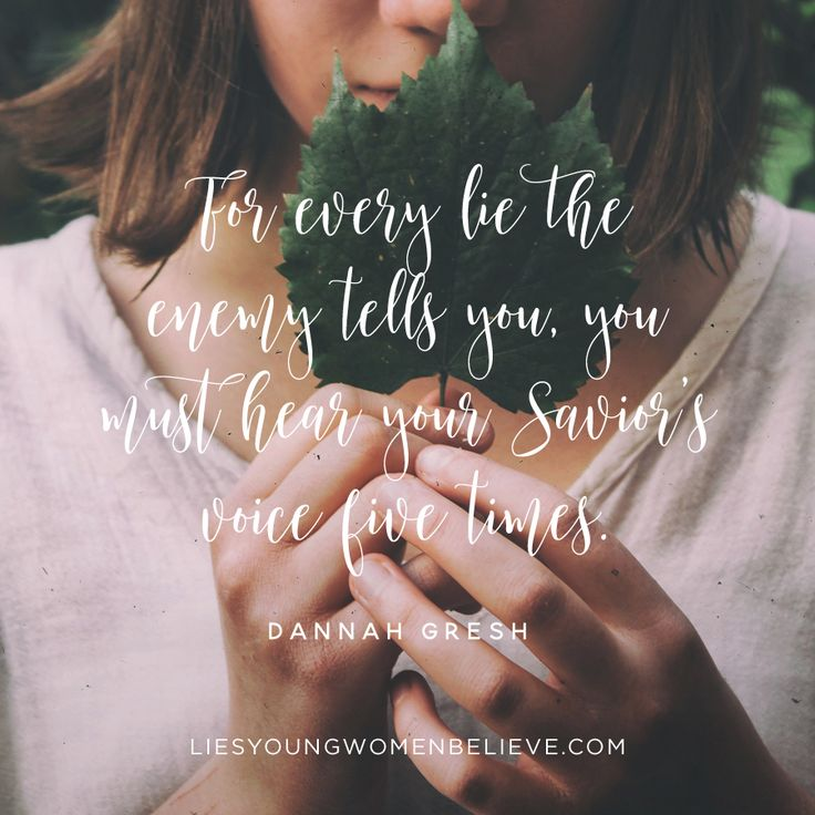 """For every lie the enemy tells you, you must hear your Savior's voice five times."" — Dannah Gresh"