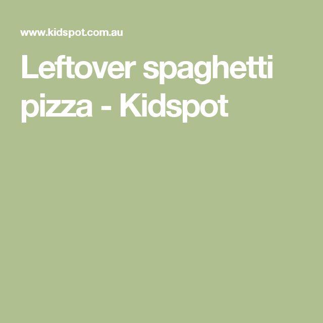 Leftover spaghetti pizza - Kidspot
