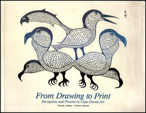 LABARGE, D: From Drawing to Print Perception and Process in Cape Dorset Art (May 31-September 21, 1986, Glenbow Museum)