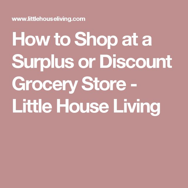 How to Shop at a Surplus or Discount Grocery Store - Little House Living
