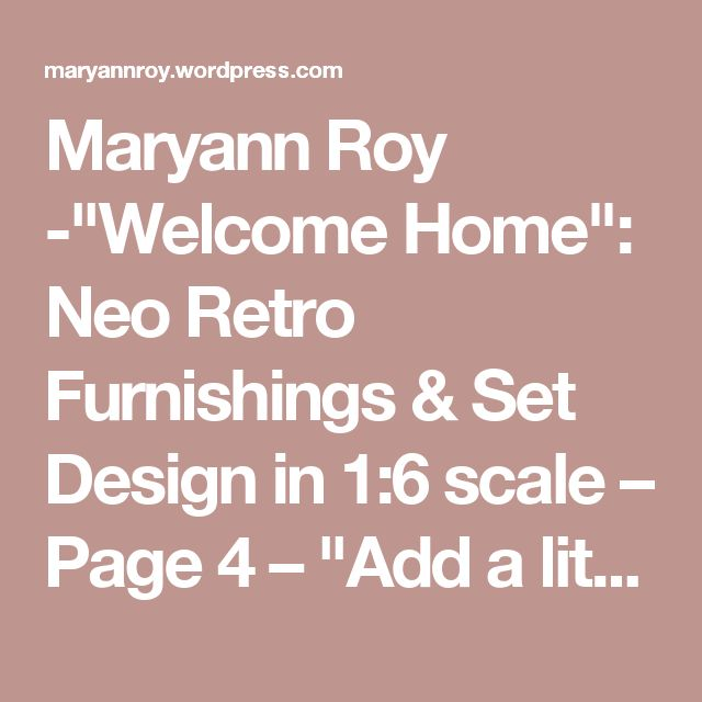 "Maryann Roy -""Welcome Home"": Neo Retro Furnishings & Set Design in 1:6 scale – Page 4 – ""Add a little LIFE to your display!"""