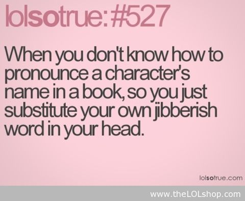 """Lol. True, true. Making up names in my head and when I have to say the character name out loud it gets all garbled because I don't know how to the pronounce it. I just stick to """"main character"""" as their name."""
