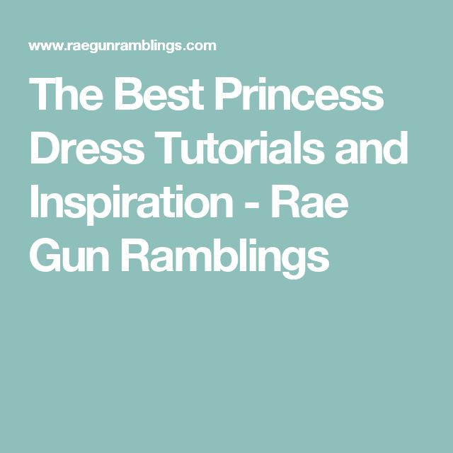 The Best Princess Dress Tutorials and Inspiration - Rae Gun Ramblings