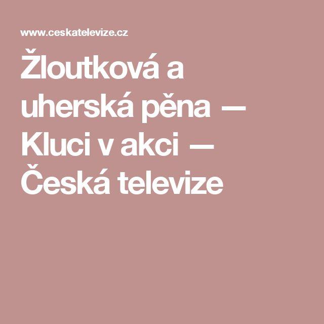 Žloutková a uherská pěna — Kluci v akci — Česká televize