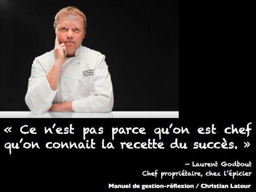 « Ce n'est pas parce qu'on est chef qu'on connait la recette du succès. » — Laurent Godbout - La Revue HRI : HOTELS, RESTAURANTS et INSTITUTIONS