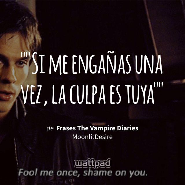 """""Si me engañas una vez, la culpa es tuya"""" - de Frases The Vampire Diaries (en Wattpad) https://www.wattpad.com/252877139?utm_source=ios&utm_medium=pinterest&utm_content=share_quote&%26wp_page=quote&wp_uname=krystal611&wp_originator=ErUDLMp5ZXt8QeqEg9znzvDRm2beWAtNIFKrj3n1SQhS3aQmtox2z3NvOu6OynIaigoVg2PTQhl2VIThtbZX%2BKUpv5X0rIjMWyV%2FjZ1d40%2Ff%2FKgttMlkYlBneWI6235v #quote #wattpad"
