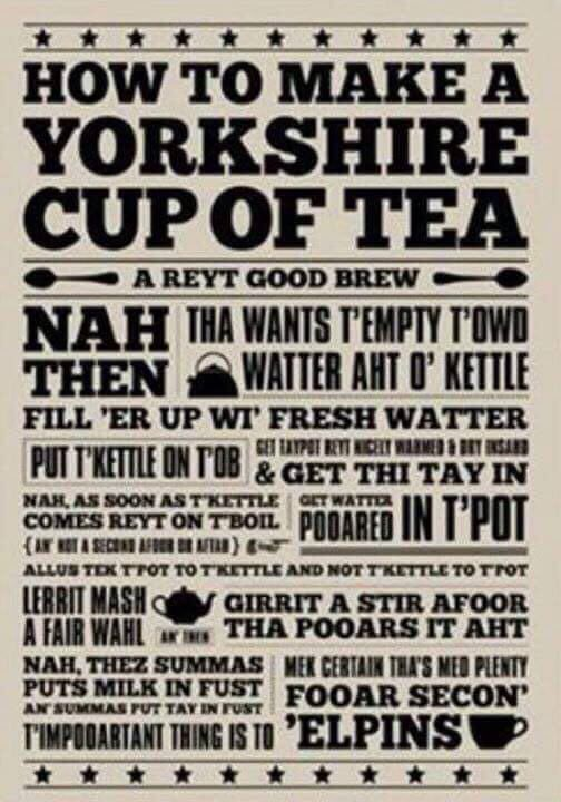 Instructions on how to make a Yorkshire Cup of Tea ...                                                                                                                                                      More