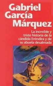 La increíble y triste historia de la  cándida Eréndira y su abuela desalmada. Gabriel García Márquez.
