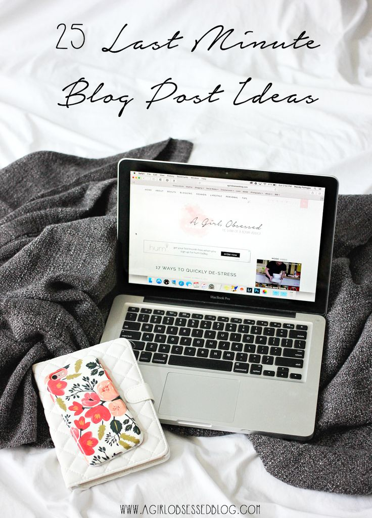 25 Last Minute Blog Post Ideas | A Girl, Obsessed