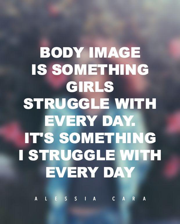 """""""Body image is something girls struggle with every day. It's something I struggle with every day."""" — Alessia Cara"""